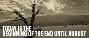 Today is the Beginning of the End Until August - Rantlets